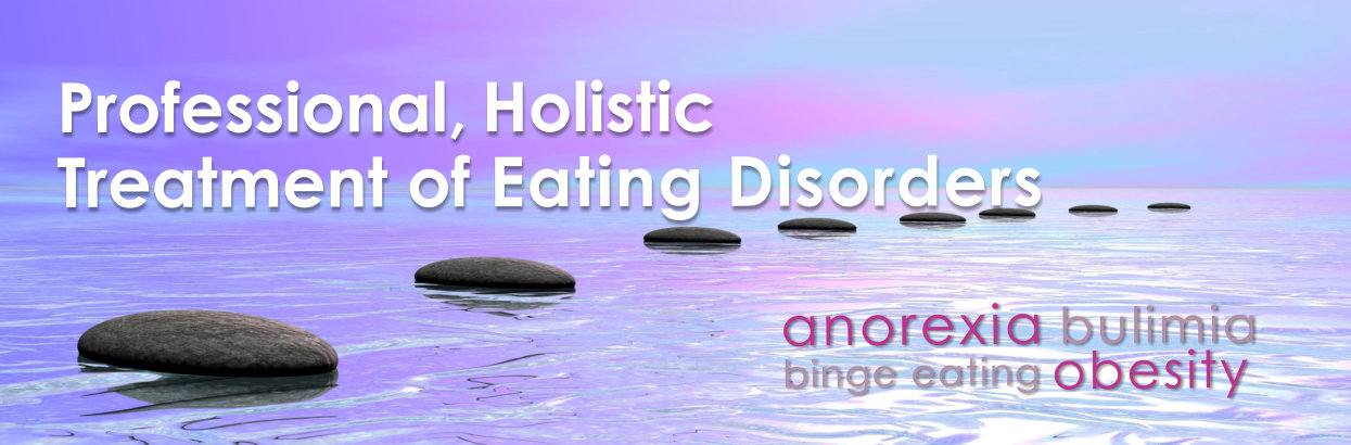 Professional, Holistic Treatment of Eating Disorders - Anorexia, Bulimia, binge eating, obesity